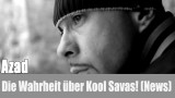 Azad: Die Wahrheit über Kool Savas! (News)