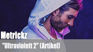 """Metrickz: """"Ultraviolett 2"""" (Artikel)"""
